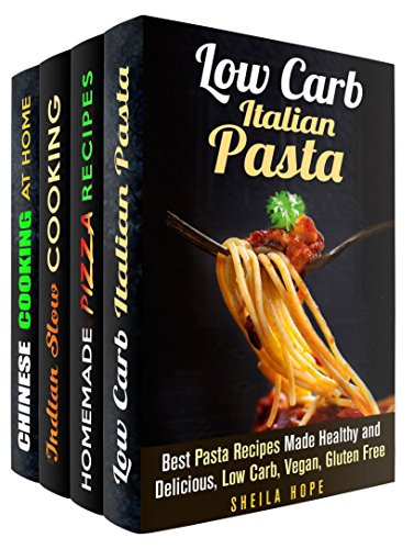 Italian, Indian and Chinese Box Set (4 in 1): Over 100 Traditional and Healthy Italian Pasta, Pizza Recipes. Indian Meals and Chinese Soups and Stir-Fries (Authentic Recipes) by Sheila Hope, Monique Lopez, Eva Mehler, Tina Zhang