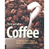 The Art and Craft of Coffee: An Enthusiast's Guide to Selecting, Roasting, and Brewing Exquisite Coffeeby Kevin Sinnott