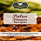 Paleo Dinner Recipes: Quick and Mouthwateringly Delicious Paleo Dinner Recipes for Dieting, Weight Loss, and Healthy Living Hörbuch von Sarah Sophia Gesprochen von: Anne Valliere