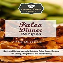 Paleo Dinner Recipes: Quick and Mouthwateringly Delicious Paleo Dinner Recipes for Dieting, Weight Loss, and Healthy Living Audiobook by Sarah Sophia Narrated by Anne Valliere