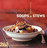 The Big Book of Soups and Stews: 262 Recipes for Serious Comfort Food by Maryana Vollstedt