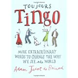 Toujours Tingo: Extraordinary Words to Change the Way We See the Worldby Adam Jacot de Boinod