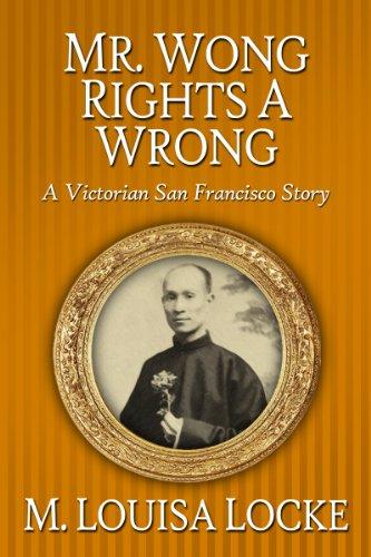 M. Louisa Locke - Mr. Wong Rights a Wrong: A Victorian San Francisco Story