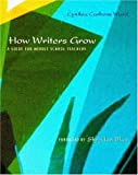 How Writers Grow: A Guide for Middle School Teachers