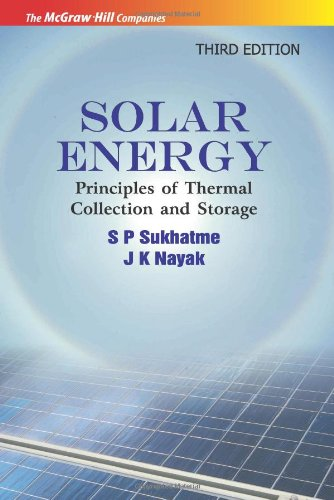 Solar Energy: Principles of Thermal Collection and Storage, 3e, by S. P. Sukhatme