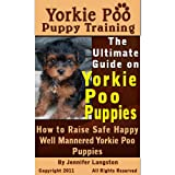Yorkie Poo Puppy Training: The Ultimate Guide on Yorkie Poo Puppies, How to Raise Safe, Happy, Well Mannered Yorkie Poo Puppies