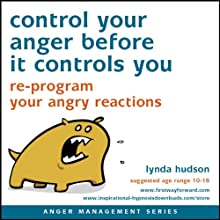 Control Your Anger Before It Controls You: Re-program your angry reactions Speech by Lynda Hudson Narrated by Lynda Hudson