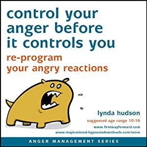 Control Your Anger Before It Controls You: Re-program your angry reactions | [Lynda Hudson]