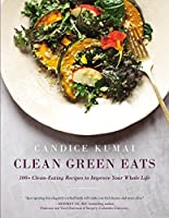 Clean Green Eats: 100  Clean-Eating Recipes to Improve Your Whole Life