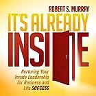 It's Already Inside: Nurturing Your Innate Leadership for Business and Life Success Hörbuch von Robert S. Murray Gesprochen von: Brandon Hearnsberger