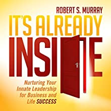 It's Already Inside: Nurturing Your Innate Leadership for Business and Life Success Audiobook by Robert S. Murray Narrated by Brandon Hearnsberger