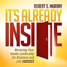 It's Already Inside: Nurturing Your Innate Leadership for Business and Life Success | Livre audio Auteur(s) : Robert S. Murray Narrateur(s) : Brandon Hearnsberger