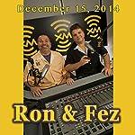 Ron & Fez, December 15, 2014 |  Ron & Fez