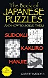 img - for The Book of Japanese Puzzles, and How to Solve Them: Sudoku, Kakuro, Hanjie book / textbook / text book