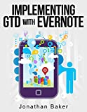 Implementing GTD with Evernote: Learn how to merge the Getting Things Done concept with the Evernote software suite. (Engl...