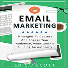 Email Marketing: Strategies to Capture and Engage Your Audience, While Quickly Building an Authority Audiobook by Eric J Scott Narrated by Sam Slydell