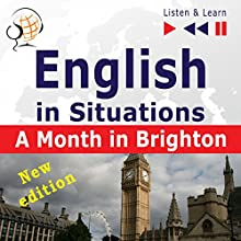 English in Situations: A Month in Brighton - New Edition - 16 Topics - Proficiency level B1 (Listen & Learn) Audiobook by Dorota Guzik Narrated by  Maybe Theatre Company