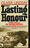 img - for The Lasting Honour: The Fall of Hong Kong, 1941 book / textbook / text book