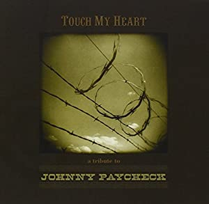 Touch My Heart: Tribute To Johnny Paycheck