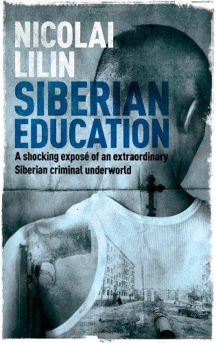 A Siberian Education: Growing Up in a Criminal Underworld, by Nicolai Lilin