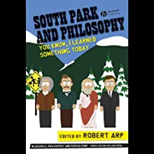 South Park and Philosophy: You Know, I Learned Something Today (       UNABRIDGED) by Robert Arp Narrated by Jay Snyder