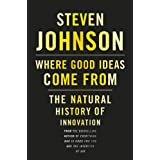 Where Good Ideas Come From: The Natural History of Innovation ~ Steven Johnson