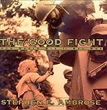 The Good Fight : How World War II Was Won