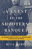 img - for A Guest at the Shooters' Banquet: My Grandfather's SS Past, My Jewish Family, A Search for the Truth book / textbook / text book