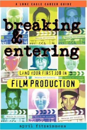 Breaking and Entering: Landing Your First Job in Film...