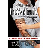Maybe Matt's Miracle (Reed Brothers Book 4) ~ Tammy Falkner