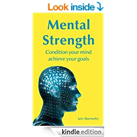 Mental Strength: Condition Your Mind Achieve Your Goals