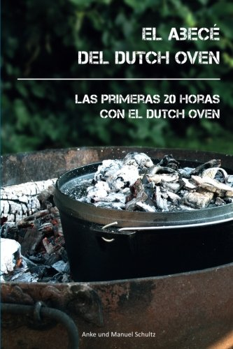 El Abecé del Dutch Oven: Las primeras 20 horas con el Dutch Oven