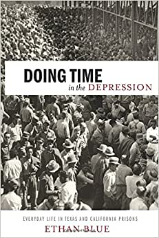Doing Time In The Depression: Everyday Life In Texas And California Prisons (American History And Culture)