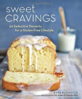 Sweet Cravings: 50 Seductive Desserts for a Gluten-Free Lifestyle by Ten Speed Press