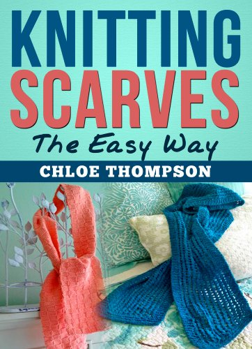 Free Kindle Book : Knitting Scarves From A-Z: Learn How to Knit the Perfect Scarf