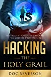 Hacking the Holy Grail: The Traders Guide to Cracking the Code of Profitability