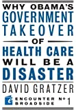 Why Obama's Government Takeover of Health Care Will Be a Disaster (Encounter Broadsides)