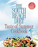 The South Beach Diet Taste of Summer Cookbook: 150 All-New Fast and Flavorful Recipes