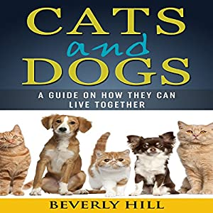 Cats and Dogs: A Guide on How They Can Live Together Audiobook