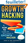Growth Hacking - A How To Guide On Be...