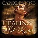 Healing Dr. Ryan Audiobook by Carol Lynne Narrated by Austin Jay