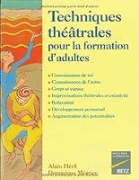 Techniques théâtrales pour la formation d'adultes : Connaissance de soi, connaissance de l'autre, corps et espace, improvisations théâtrales et ... personnel, augmentation des potentialités