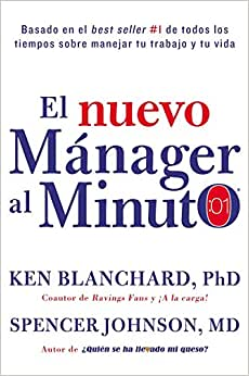 El Nuevo Manager Al Minuto (One Minute Manager - Spanish Edition): El Metodo Gerencial Mas Popular Del Mundo