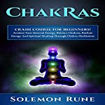 Chakras Crash Course for Beginners!: Awaken Your Internal Energy, Balance Chakras, Radiate Energy and Spiritual Healing Through Chakra Meditation | Solemon Rune