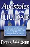 Apóstoles de la Ciudad (Spanish Edition) (0829738460) by Wagner, C. Peter