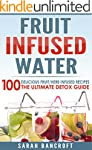 Fruit Infused Water: 100 Delicious Fr...