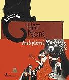 echange, troc Phillip Dennis Cate, Raphaële Martin-Pigalle, Michela Niccolai, Collectif - Autour du Chat Noir : Arts et plaisirs à Montmartre, 1880-1910
