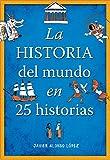 La historia del mundo en 25 historias /The History of the World in 25 Stories (Spanish Edition)