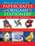 img - for Making Great Papercrafts, Origami, Stationery and Gift Wraps: A Truly Comprehensive Collection Of Papercraft Ideas, Designs And Techniques, With Over 300 Projects And 2400 Photographs book / textbook / text book