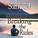 Breaking the Rules (       UNABRIDGED) by Barbara Samuel, Ruth Wind Narrated by Libby Clearfield